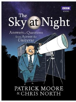 The Sky at Night: Answers to Questions from Across the Universe by CBE, DSc, FRAS, Sir Patrick Moore