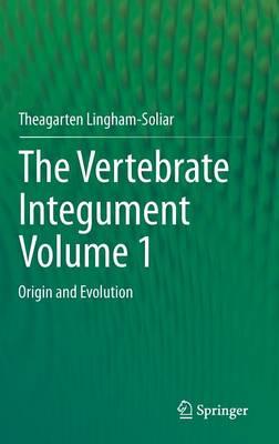 The Vertebrate Integument Volume 1 by Theagarten Lingham-Soliar