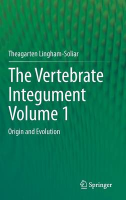 The Vertebrate Integument Volume 1 by Theagarten Lingham-Soliar