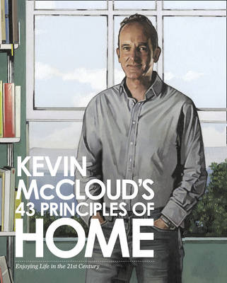 Kevin McCloud's 43 Principles of Home: Enjoying Life in the 21st Century by Kevin McCloud
