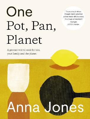 One: Pot, Pan, Planet: A Greener Way to Cook for You, Your Family and the Planet by Anna Jones