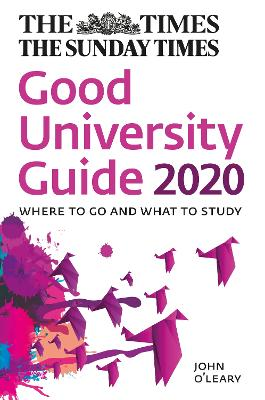 The Times Good University Guide 2020: Where to go and what to study by John O'Leary