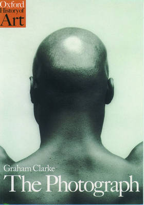 The Photograph: A Visual and Cultural History by Graham Clarke