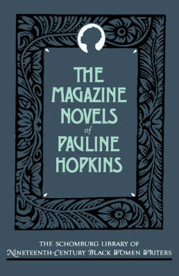 The Magazine Novels of Pauline Hopkins by Pauline E. Hopkins