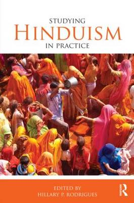 Studying Hinduism in Practice by Hillary P. Rodrigues