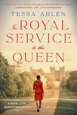 In Royal Service To The Queen: A Novel of the Queen's Governess by Tessa Arlen