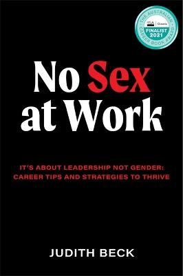 No Sex at Work: It's about leadership not gender: Career tips and strategies to thrive by Judith Beck