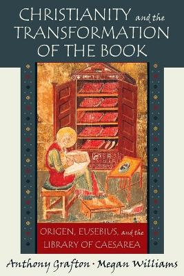 Christianity and the Transformation of the Book by Anthony Grafton