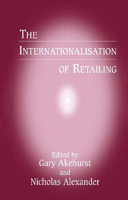 The Internationalisation of Retailing by Gary Akehurst
