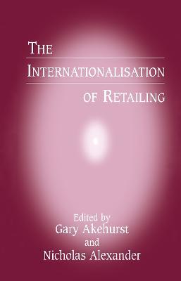 The The Internationalisation of Retailing by Gary Akehurst
