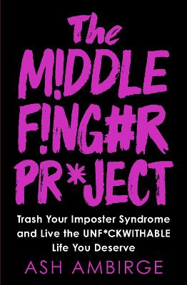 The Middle Finger Project: Trash Your Imposter Syndrome and Live the Unf*ckwithable Life You Deserve book