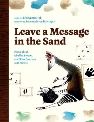 Leave a Message in the Sand: Poems About Giraffes, Bongos, and Other Creatures with Hooves by Bibi Dumon Tak