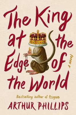 The King at the Edge of the World: A Novel by Arthur Phillips