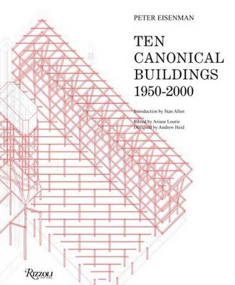 Ten Canonical Buildings: 1950-2000 by Peter Eisenman