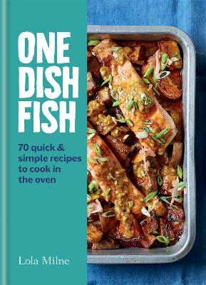 One Dish Fish: Quick and Simple Recipes to Cook in the Oven book