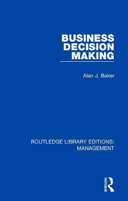 Business Decision Making by Alan J. Baker