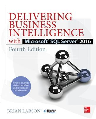 Delivering Business Intelligence with Microsoft SQL Server 2016, Fourth Edition by Brian Larson