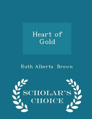 Heart of Gold - Scholar's Choice Edition by Ruth Alberta Brown