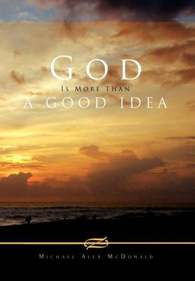 God Is More Than a Good Idea by Alex Michael