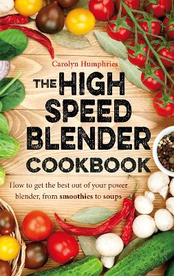 High Speed Blender Cookbook by Carolyn Humphries