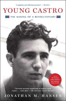 Young Castro: The Making of a Revolutionary by Jonathan M. Hansen