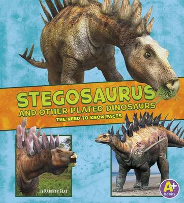 Stegosaurus and Other Plated Dinosaurs by Kathryn Clay