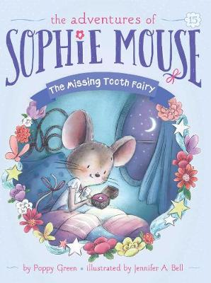 Adventures of Sophie Mouse: #15 The Missing Tooth Fairy by Poppy Green