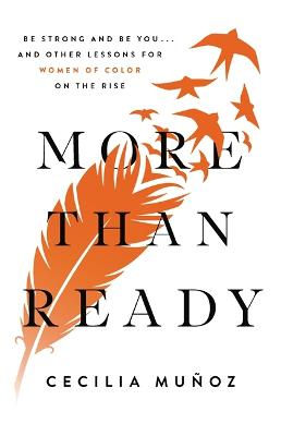 More than Ready: Be Strong and Be You . . . and Other Lessons for Women of Colour on the Rise by Cecilia Munoz