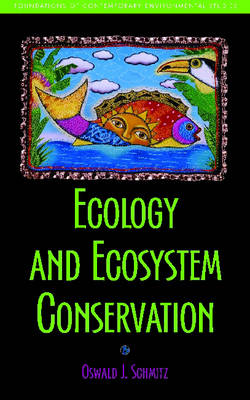 Ecology and Ecosystem Conservation by Oswald J. Schmitz