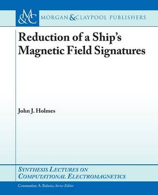 Reduction of a Ship's Magnetic Field Signatures by John J. Holmes