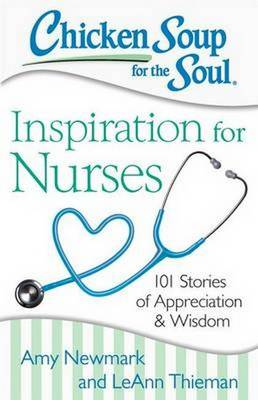 Chicken Soup for the Soul: Inspiration for Nurses by Amy Newmark