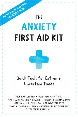 Anxiety First Aid Kit: Quick Tools for Extreme, Uncertain Times by Rick Hanson