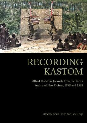 Recording Kastom: Alfred Cort Haddon's Journals from his Expeditions to the Torres Strait, 1888-89 and 1898-99 book