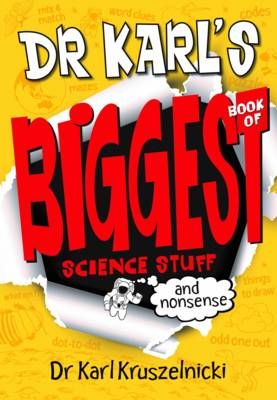Dr Karl's Biggest Book of Science Stuff (and Nonsense) by Karl Kruszelnicki