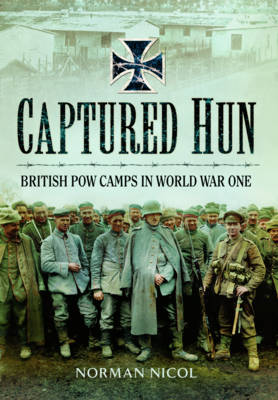 Captured Germans - British POW Camps in World War I by Norman Nicol