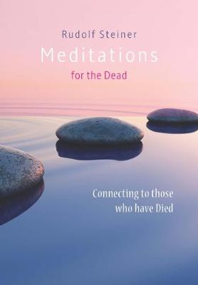 Meditations for the Dead: Connecting to those who have Died by Rudolf Steiner