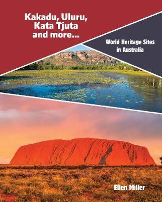 World Heritage Sites in Australia: Kakadu, Uluru,  Kata Tjuta and more... by Ellen Millen