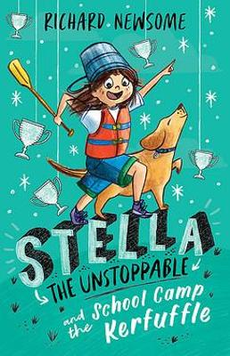Stella the Unstoppable and the School Camp Kerfuffle by Richard Newsome