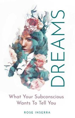 Dreams: What Your Subconscious Wants To Tell You book