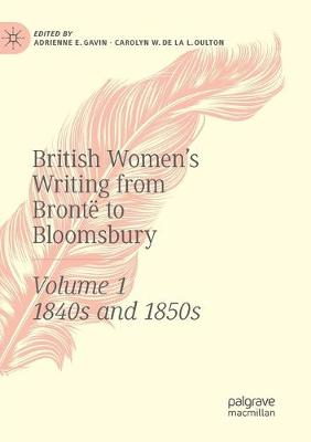 British Women's Writing from Bronte to Bloomsbury, Volume 1: 1840s and 1850s by Adrienne E. Gavin