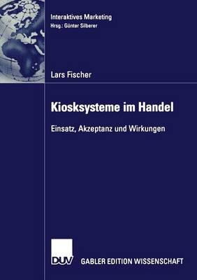 Kiosksysteme Im Handel: Einsatz, Akzeptanz Und Wirkungen by Lars Fischer
