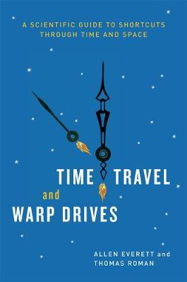 Time Travel and Warp Drives by Allen Everett