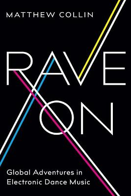 Rave on: Global Adventures in Electronic Dance Music by Matthew Collin