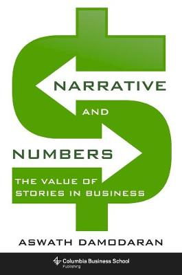 Narrative and Numbers: The Value of Stories in Business by Aswath Damodaran