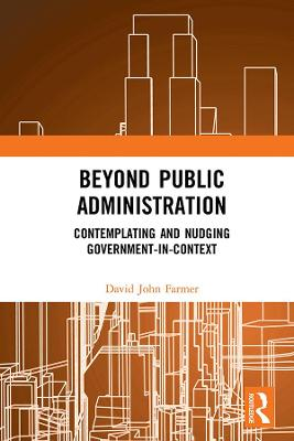 Beyond Public Administration: Contemplating and Nudging Government-in-Context book