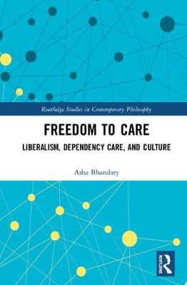 Freedom to Care: Liberalism, Dependency Care, and Culture book