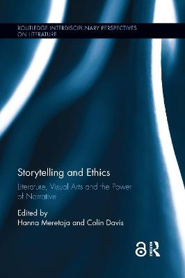 Storytelling and Ethics: Literature, Visual Arts and the Power of Narrative by Hanna Meretoja