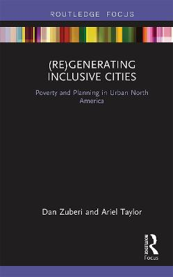 (Re)Generating Inclusive Cities: Poverty and Planning in Urban North America by Dan Zuberi
