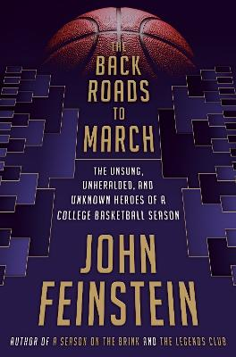 Back Roads to March: The Unsung, Unheralded, and Unknown Heroes of a College Basketball Season by John Feinstein