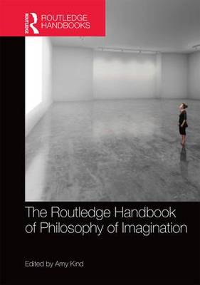 The The Routledge Handbook of Philosophy of Imagination by Amy Kind